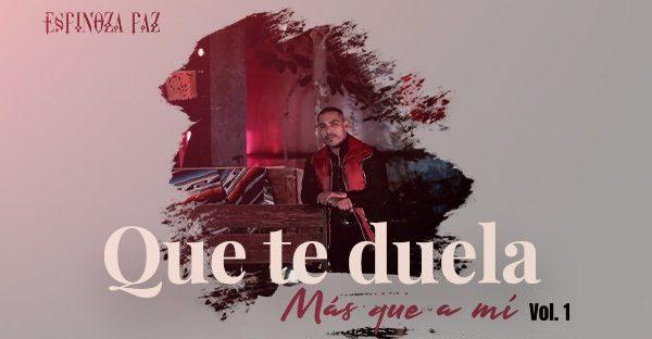 """""""Que te duela mas que a mi Vol. 1"""", es el disco que Espinoza Paz lanza en esta temporada"""